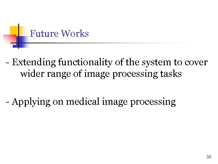Future Works - Extending functionality of the system to cover wider range of image