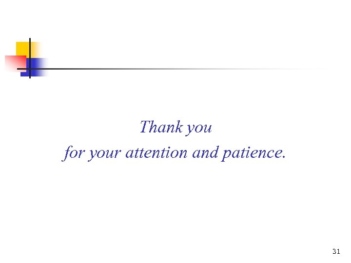 Thank you for your attention and patience. 31