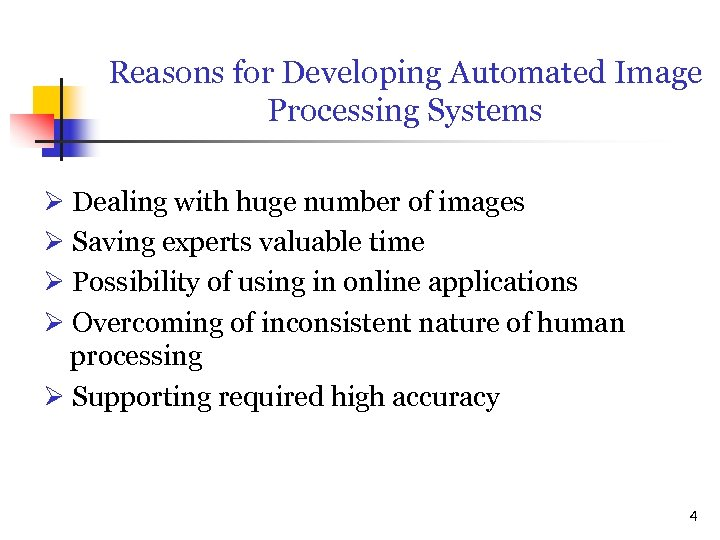 Reasons for Developing Automated Image Processing Systems Dealing with huge number of images Saving