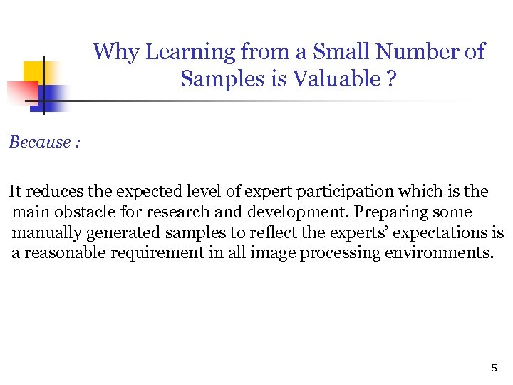 Why Learning from a Small Number of Samples is Valuable ? Because : It
