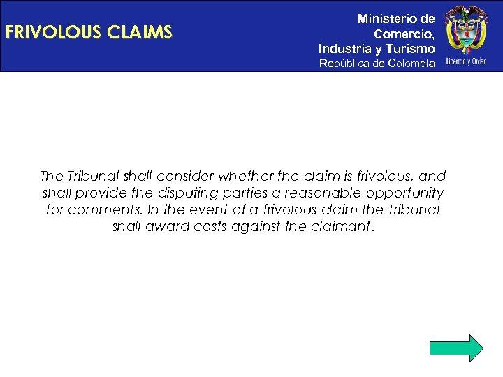 FRIVOLOUS CLAIMS Ministerio de Comercio, Industria y Turismo República de Colombia The Tribunal shall