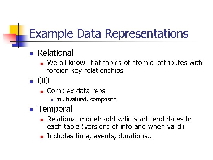 Example Data Representations n Relational n n We all know…flat tables of atomic attributes