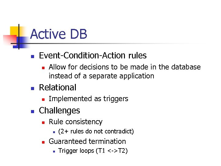 Active DB n Event-Condition-Action rules n n Relational n n Allow for decisions to