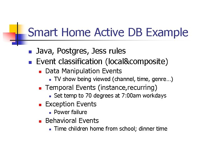 Smart Home Active DB Example n n Java, Postgres, Jess rules Event classification (local&composite)