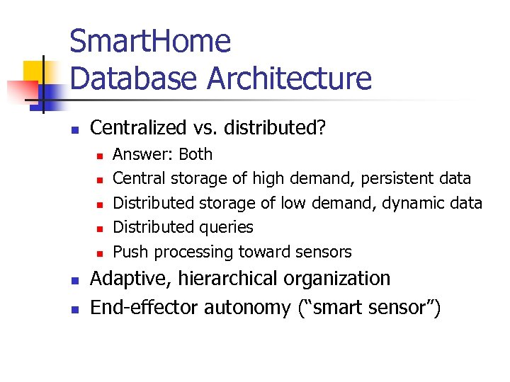 Smart. Home Database Architecture n Centralized vs. distributed? n n n n Answer: Both