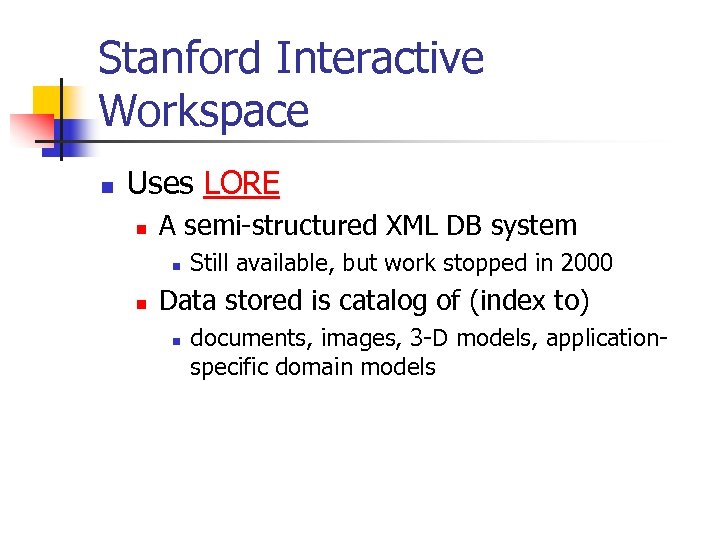 Stanford Interactive Workspace n Uses LORE n A semi-structured XML DB system n n