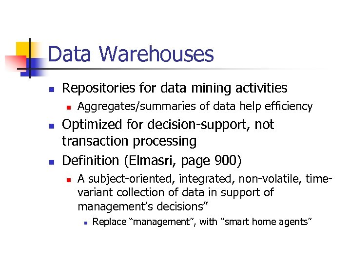 Data Warehouses n Repositories for data mining activities n n n Aggregates/summaries of data