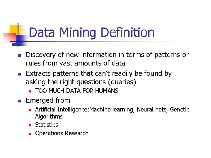 Data Mining Definition n n Discovery of new information in terms of patterns or