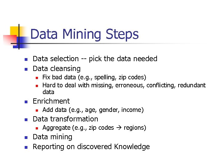 Data Mining Steps n n Data selection -- pick the data needed Data cleansing