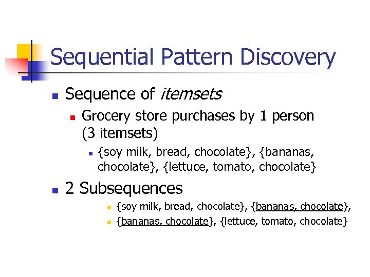 Sequential Pattern Discovery n Sequence of itemsets n Grocery store purchases by 1 person