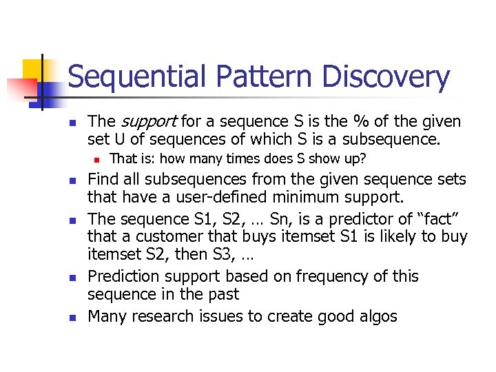 Sequential Pattern Discovery n The support for a sequence S is the % of