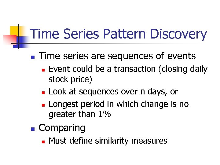Time Series Pattern Discovery n Time series are sequences of events n n Event