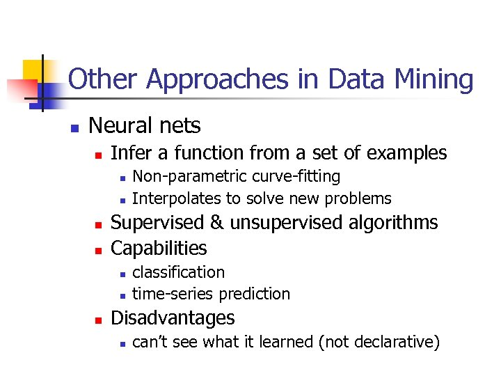 Other Approaches in Data Mining n Neural nets n Infer a function from a