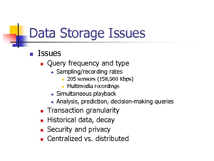 Data Storage Issues n Query frequency and type n Sampling/recording rates n n n