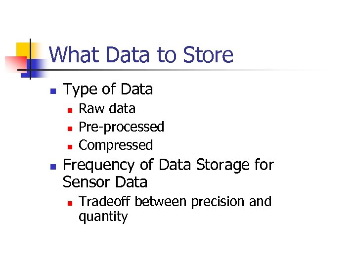 What Data to Store n Type of Data n n Raw data Pre-processed Compressed