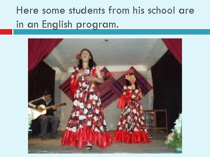 Here some students from his school are in an English program.