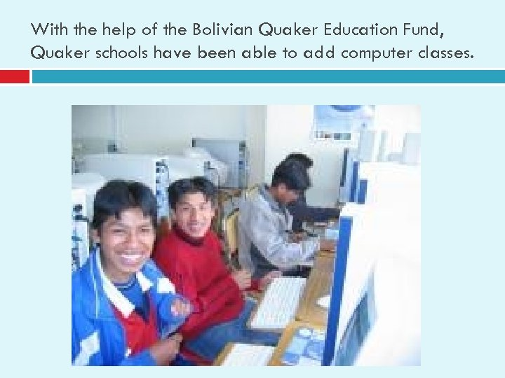 With the help of the Bolivian Quaker Education Fund, Quaker schools have been able