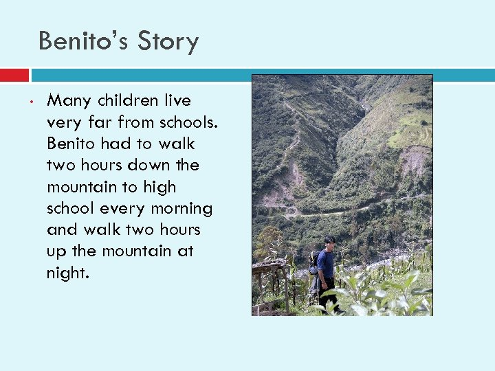 Benito's Story • Many children live very far from schools. Benito had to walk