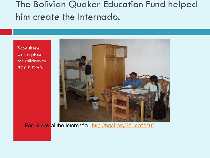 The Bolivian Quaker Education Fund helped him create the Internado. Soon there was a
