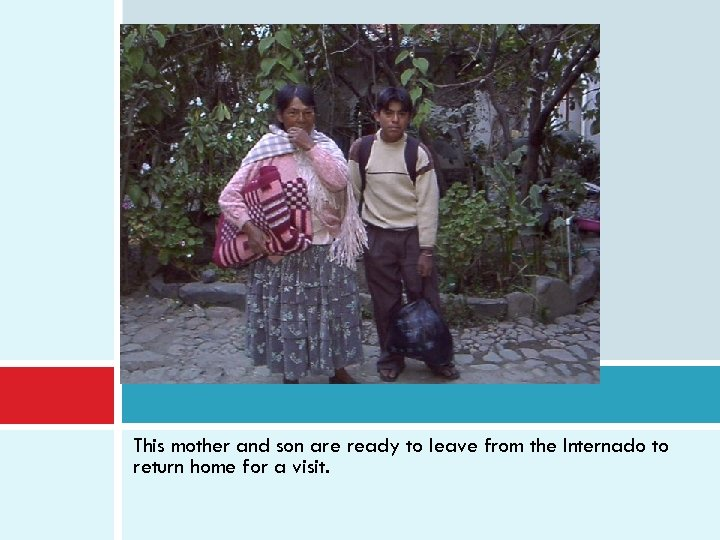 This mother and son are ready to leave from the Internado to return home