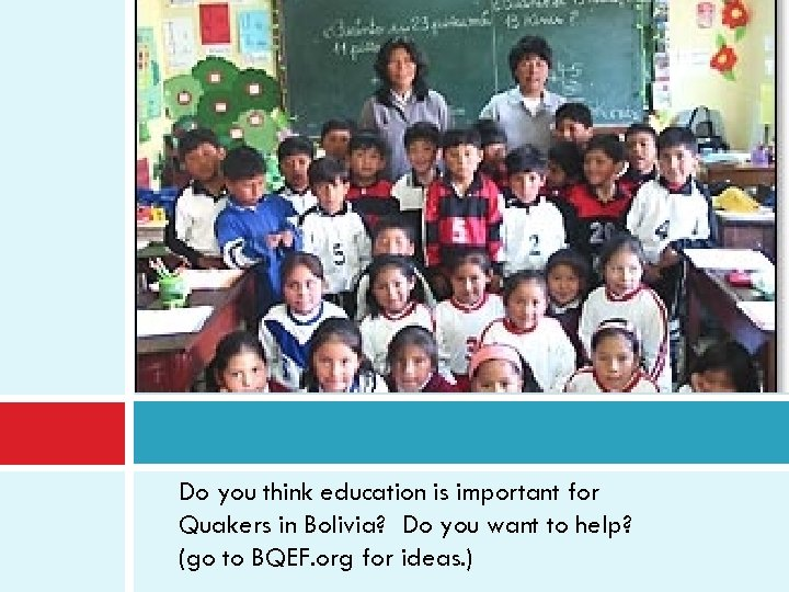Do you think education is important for Quakers in Bolivia? Do you want to