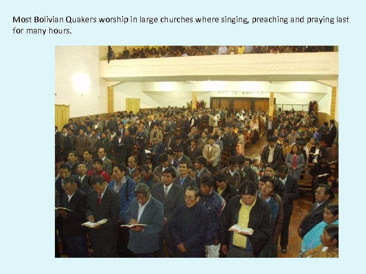 Most Bolivian Quakers worship in large churches where singing, preaching and praying last for