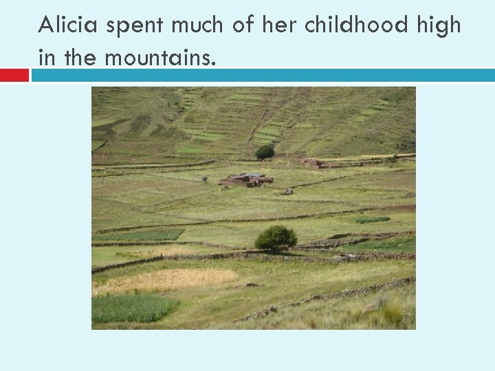 Alicia spent much of her childhood high in the mountains.