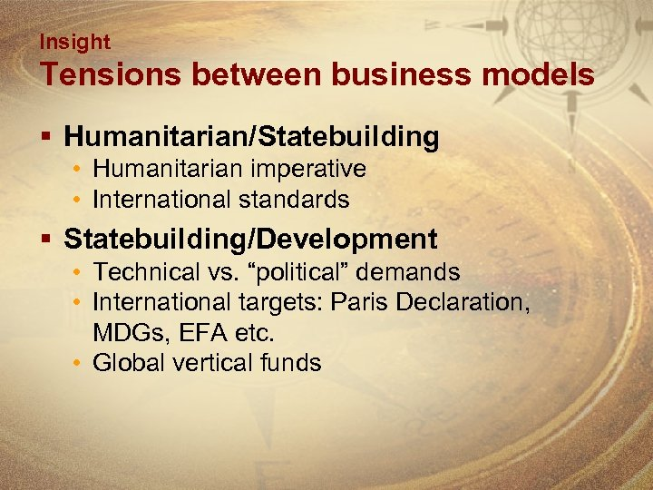 Insight Tensions between business models § Humanitarian/Statebuilding • Humanitarian imperative • International standards §