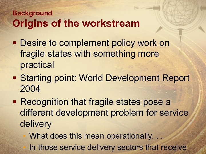 Background Origins of the workstream § Desire to complement policy work on fragile states