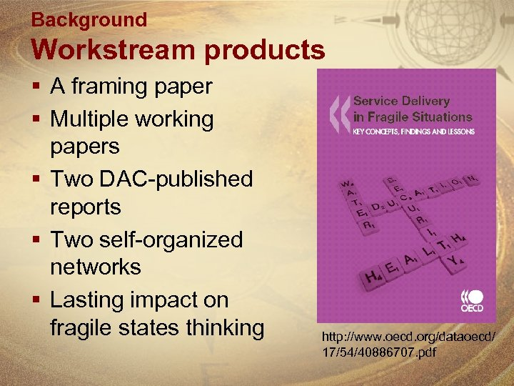 Background Workstream products § A framing paper § Multiple working papers § Two DAC-published