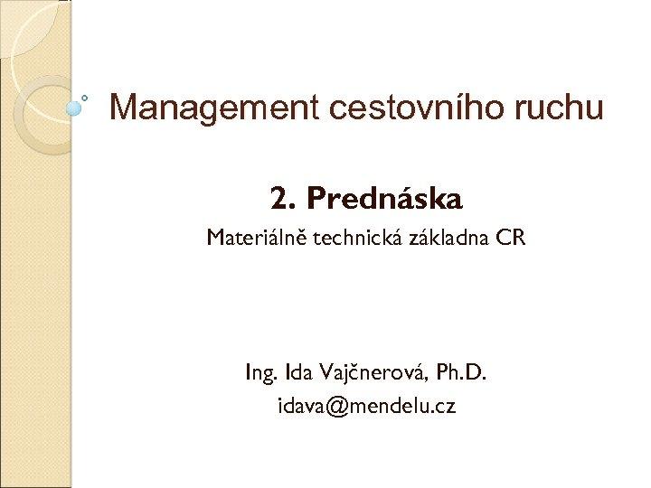Management cestovního ruchu 2. Přednáška Materiálně technická základna CR Ing. Ida Vajčnerová, Ph. D.