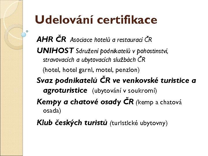 Udělování certifikace AHR ČR Asociace hotelů a restaurací ČR UNIHOST Sdružení podnikatelů v pohostinství,