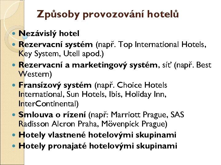 Způsoby provozování hotelů Nezávislý hotel Rezervační systém (např. Top International Hotels, Key System, Utell