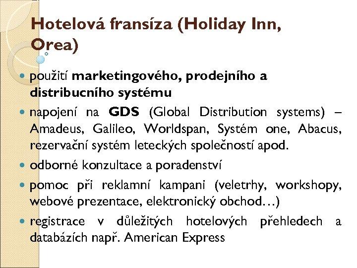 Hotelová franšíza (Holiday Inn, Orea) použití marketingového, prodejního a distribučního systému napojení na GDS