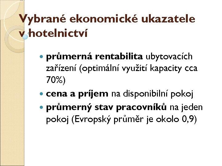 Vybrané ekonomické ukazatele v hotelnictví průměrná rentabilita ubytovacích zařízení (optimální využití kapacity cca 70%)