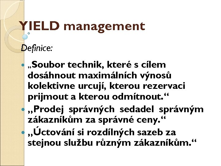 """YIELD management Definice: """"Soubor technik, které s cílem dosáhnout maximálních výnosů kolektivně určují, kterou"""