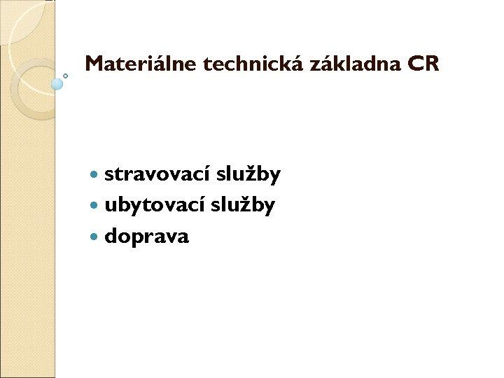 Materiálně technická základna CR stravovací služby ubytovací služby doprava