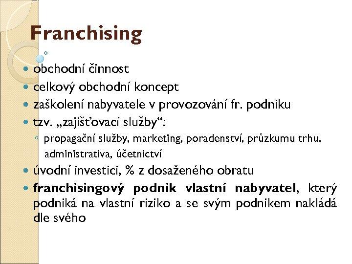 """Franchising obchodní činnost celkový obchodní koncept zaškolení nabyvatele v provozování fr. podniku tzv. """"zajišťovací"""
