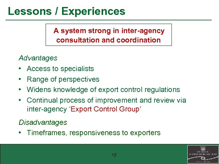 Lessons / Experiences A system strong in inter-agency consultation and coordination Advantages • Access