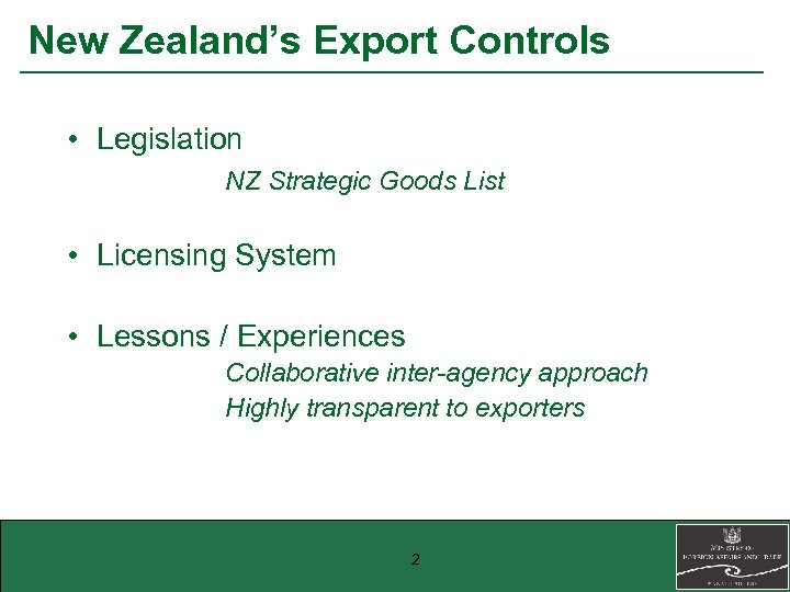 New Zealand's Export Controls • Legislation NZ Strategic Goods List • Licensing System •