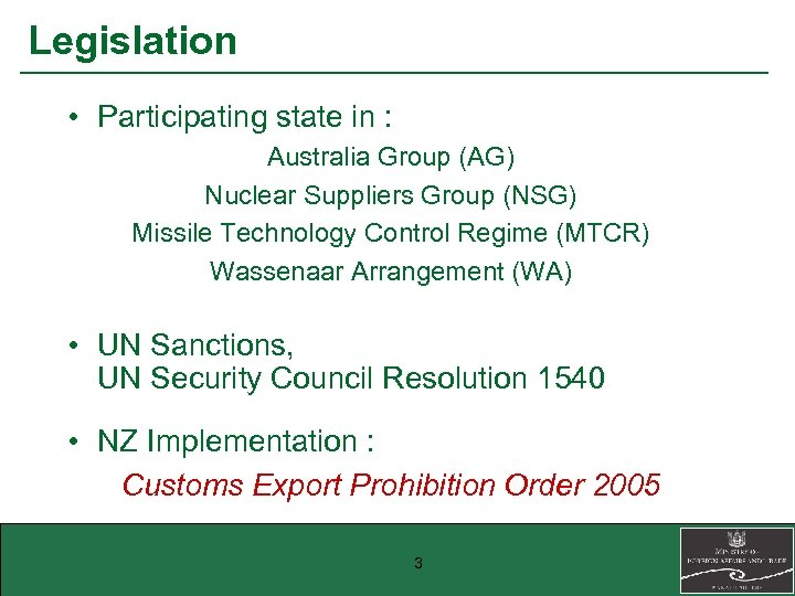 Legislation • Participating state in : Australia Group (AG) Nuclear Suppliers Group (NSG) Missile
