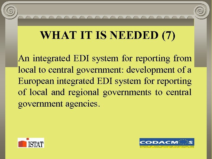 WHAT IT IS NEEDED (7) An integrated EDI system for reporting from local to