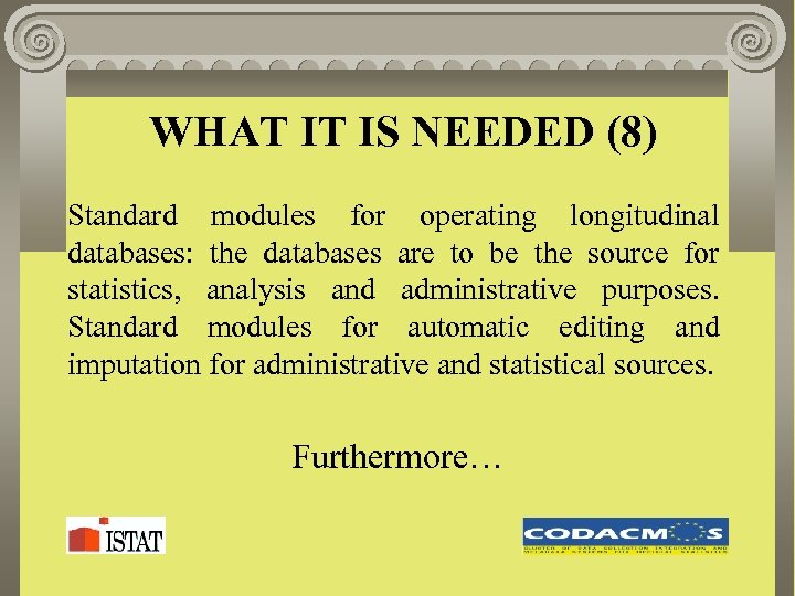 WHAT IT IS NEEDED (8) Standard modules for operating longitudinal databases: the databases are