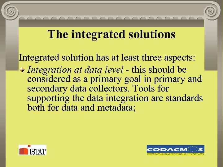 The integrated solutions Integrated solution has at least three aspects: Integration at data level