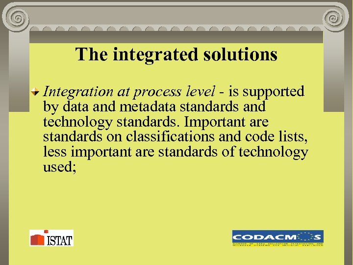 The integrated solutions Integration at process level - is supported by data and metadata