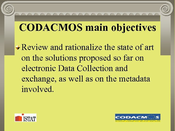CODACMOS main objectives Review and rationalize the state of art on the solutions proposed