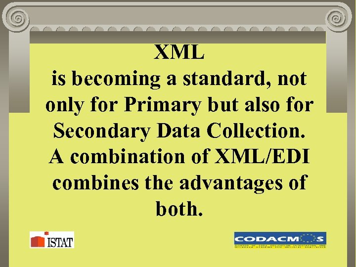 XML is becoming a standard, not only for Primary but also for Secondary Data