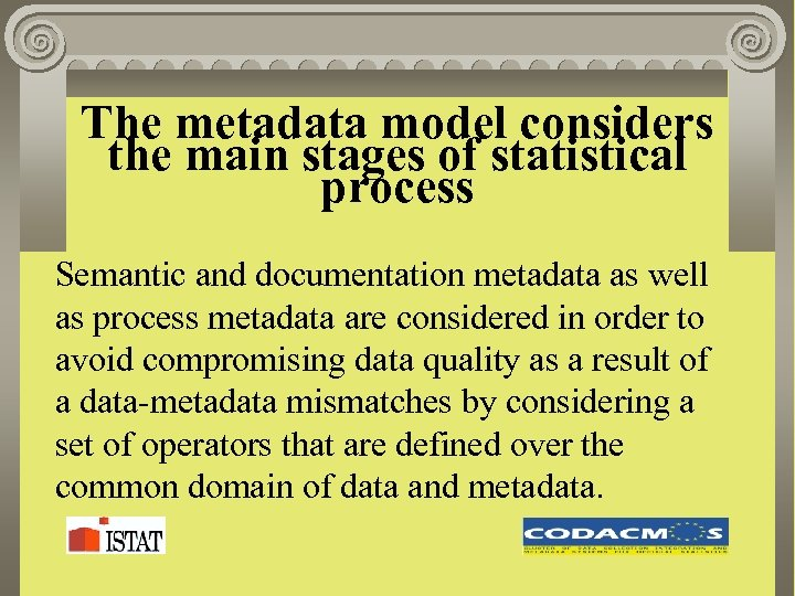 The metadata model considers the main stages of statistical process Semantic and documentation metadata
