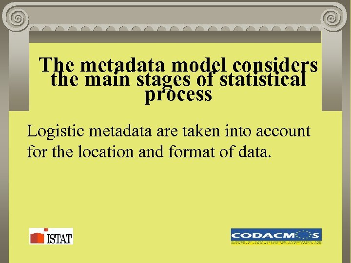The metadata model considers the main stages of statistical process Logistic metadata are taken