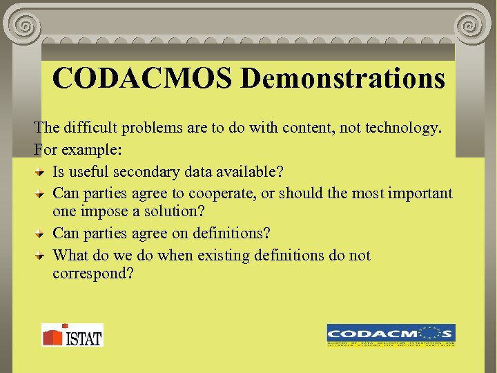 CODACMOS Demonstrations The difficult problems are to do with content, not technology. For example: